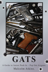 GATS: A Guide to Junior Push In  Pop Out Airguns by Malcolm Atkins