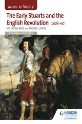 Access to History: The Early Stuarts and the English Revolution 1603-60 by Katherine Brice