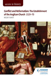 Access to History: Conflict and Reformation: The establishment of the Anglican Church 1529-70 for AQA by Roger Turvey