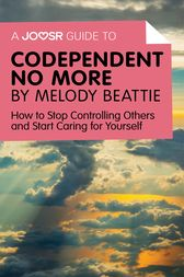 A Joosr Guide to… Codependent No More by Melody Beattie by Joosr
