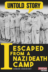 I Escaped from a Nazi Death Camp by Edmond Vandievoet