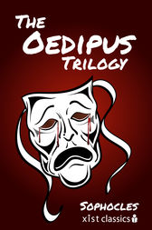 The Oedipus Trilogy: Oedipus the King, Oedipus at Colonus, Antigone by Sophocles Sophocles