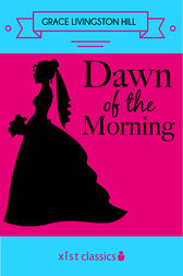 Dawn of the Morning by Grace Livingston Hill