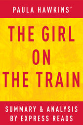 The Girl on the Train: A Novel by Paula Hawkins | Summary & Analysis by EXPRESS READS
