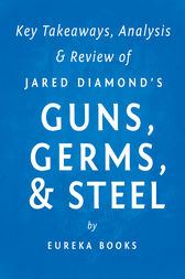 Guns, Germs, & Steel by Jared Diamond | Key Takeaways, Analysis & Review by Eureka Books