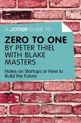 A Joosr Guide to... Zero to One by Peter Thiel with Blake Masters by Joosr