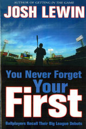 You Never Forget Your First by Josh Lewin