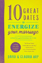 10 Great Dates to Energize Your Marriage by David and Claudia Arp