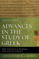 Advances in the Study of Greek by Constantine R. Campbell