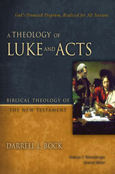 A Theology of Luke and Acts by Darrell L. Bock