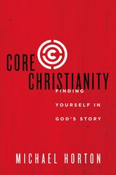 Core Christianity by Michael Horton