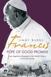 Francis: Pope of Good Promise by Jimmy Burns