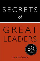 Secrets of Great Leaders by Carol O'Connor