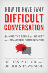 How to Have That Difficult Conversation by Henry Cloud