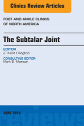 The Subtalar Joint, An issue of Foot and Ankle Clinics of North America, E-Book by Kent Ellington