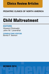 Child Maltreatment, An Issue of Pediatric Clinics, E-Book by Howard Dubowitz