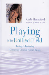 Playing in the Unified Field by Carla Hannaford