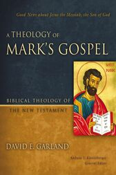 A Theology of Mark's Gospel by David E. Garland