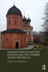 Monasticism in Eastern Europe and the Former Soviet Republics by Ines Angeli Murzaku