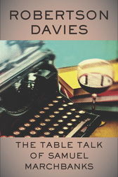 The Table Talk of Samuel Marchbanks by Robertson Davies