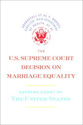 The U.S. Supreme Court Decision on Marriage Equality by Supreme Court of the United States