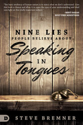 Nine Lies People Believe about Speaking in Tongues by Steve Bremner