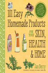 101 Easy Homemade Products for Your Skin, Health & Home by Jan Berry