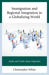 Immigration and Regional Integration in a Globalizing World by Christopher White