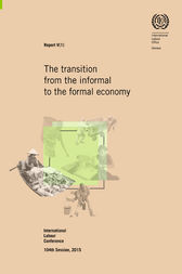 The transition from the informal to the formal economy. ILC 104/2015, Report V (1) by ILO
