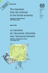 The transition from the informal to the formal economy. ILC 104/2015, Report V (2B) / La transition de l'économie informelle vers l'économie formelle. CIT 104/2015, Rapport V (2B) by ILO