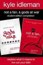 Not a Fan and Gods at War Student Edition Compilation by Kyle Idleman