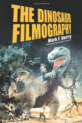 The Dinosaur Filmography by Mark F. Berry