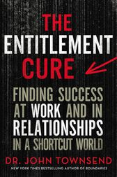 The Entitlement Cure by John Townsend