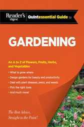 Reader's Digest Quintessential Guide to Gardening by Editors at Reader's Digest