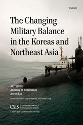 The Changing Military Balance in the Koreas and Northeast Asia by Anthony H. Cordesman
