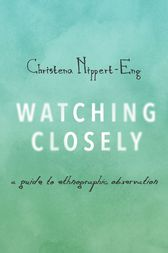 Watching Closely by Christena Nippert-Eng