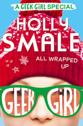 All Wrapped Up (Geek Girl Special, Book 1) by Holly Smale