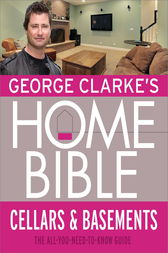 George Clarke's Home Bible: Cellars and Basements by George Clarke