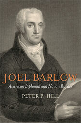 Joel Barlow, American Diplomat and Nation Builder by Peter P. Hill