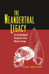 The Neanderthal Legacy by Paul A. Mellars