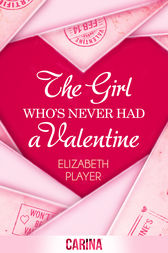 The Girl Who's Never Had A Valentine by Elizabeth Player