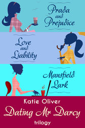 The Dating Mr Darcy Trilogy: Prada and Prejudice / Love and Liability / Mansfield Lark by Katie Oliver