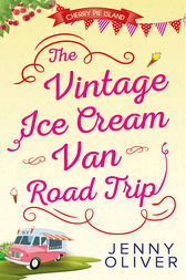The Vintage Ice Cream Van Road Trip (Cherry Pie Island, Book 2) by Jenny Oliver