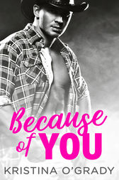 Because Of You: A blazing hot cowboy romance (The Copeland Ranch Trilogy, Book 2) by Kristina O'Grady