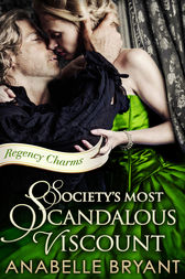 Society's Most Scandalous Viscount (Regency Charms, Book 3) by Anabelle Bryant