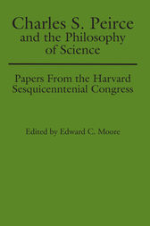 Charles S. Peirce and the Philosophy of Science by Edward C. Moore