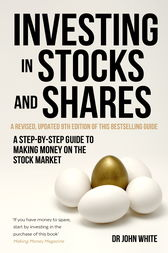 Investing in Stocks and Shares, 9th Edition by John White