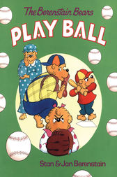 The Berenstain Bears Play Ball by Stan Berenstain