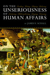 On the Unseriousness of Human Affairs by James V. Schall