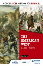 Hodder GCSE History for Edexcel: The American West, c.1835-c.1895 by Dave Martin